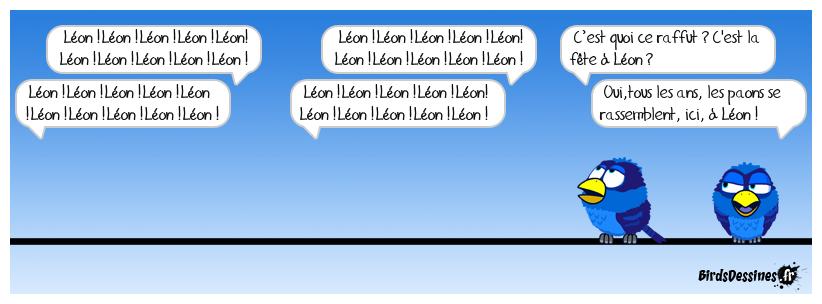 Des paons t'à Léon, pour les échasses .